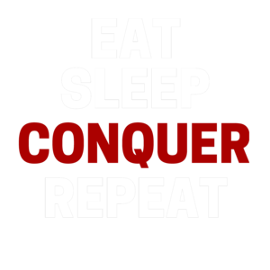 Eat Sleep Conquer Repeat On Black
