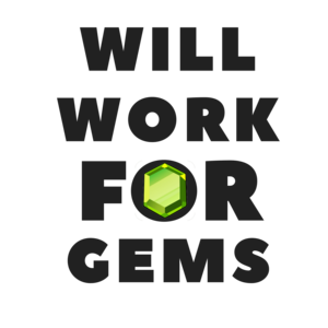 Will Work For Gems