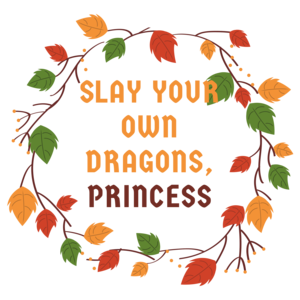 Slay Your Own Dragons Princess