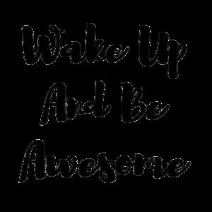 Wake Up And Be Awesome On Orange