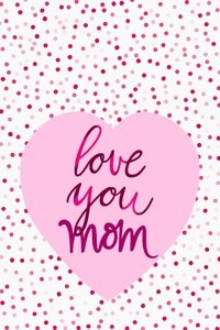 Love You Mom Pink Dots