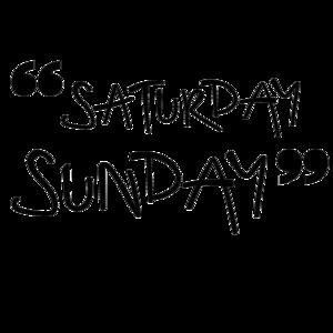 Saturday Sunday