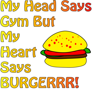 My Head Says Gym But My Heart Says Burger