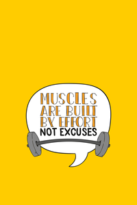 Muscles Are Built By Effort Not Excuses