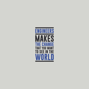 Engineers Make The World