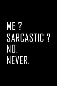 Me Sarcastic No Never