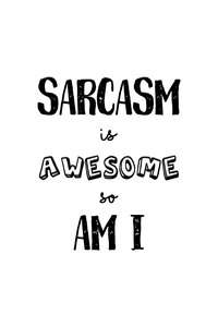 Sarcasm Is Awesome So Am I