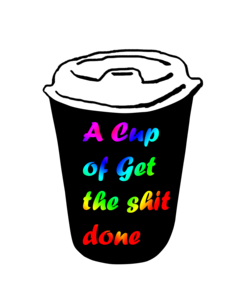 A Cup Of Get The Shit Done