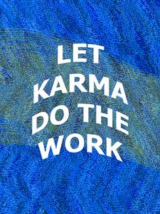 Let Karma Do The Work