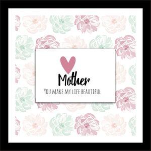 Mother You Make My Life Beautiful