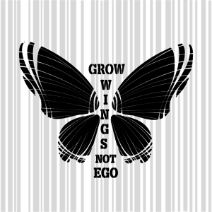 Grow Wings Not Ego In Black White