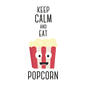 Keep Calm And Eat Popcorn
