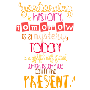 Today Is A Gift Of God Called Present