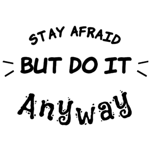 Stay Afraid But Do It Anyway