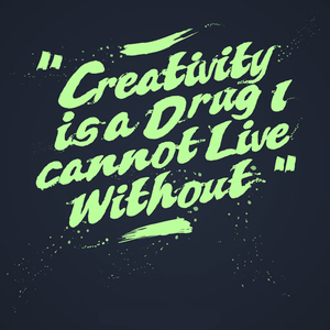 Creativity Is A Drug