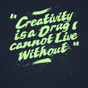 Creativity Is A Drug