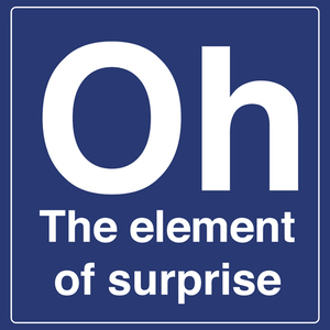 Oh The Element Of Surprise