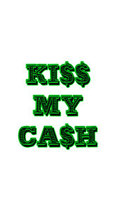 Kiss My Cash On White