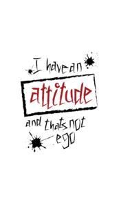 Attitude Not Ego