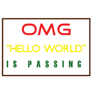 OMG Hello World Is Passing