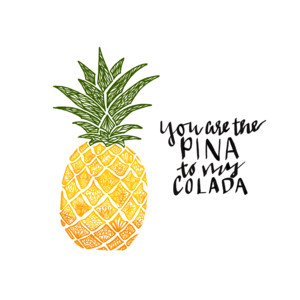 You Are The Pina To My Colada
