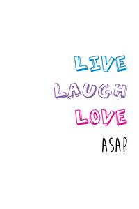 Live Laugh Love ASAP