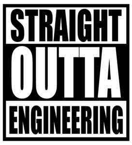 Straight Outta Engineering