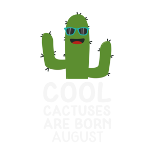 Cool Cactuses Born In August