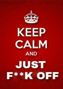 Keep Calm And Just Fcuk Off 2