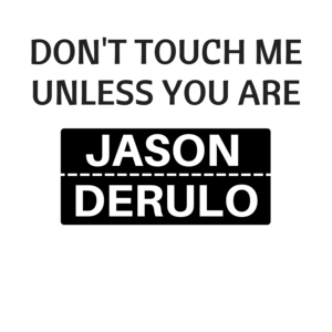 Dont Touch Me Unless You Are Jason Derulo