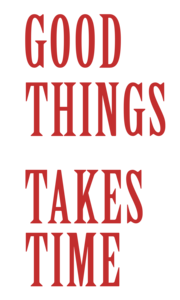 Good Things Takes Time